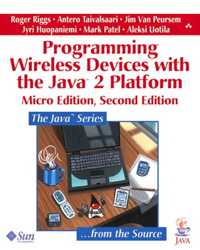 Programming Wireless Devices with the Java™ 2 Platform, Micro Edition, Second Edition