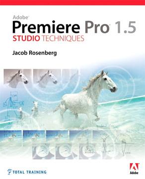 Adobe Premiere Pro 1.5 Studio Techniques