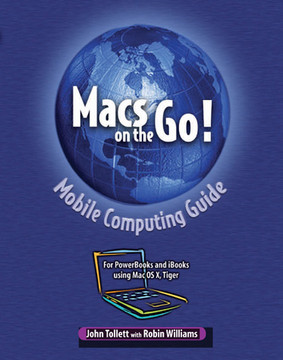 Macs on the Go!: Guide to Mobile Computing for Mac Laptops Using Mac OS X