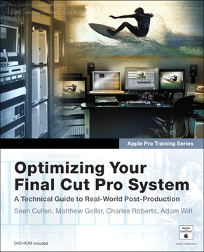 Apple Pro Training Series: Optimizing Your Final Cut Pro System: A Technical Guide to Real-World Post-Production