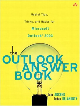 Outlook Answer Book, The: Useful Tips, Tricks, and Hacks for Microsoft Outlook® 2003
