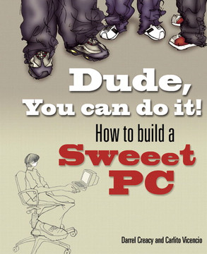 Dude, You can do it! How to build a Sweet PC