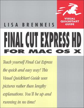 Final Cut Express HD for Mac OS X: Visual QuickStart Guide