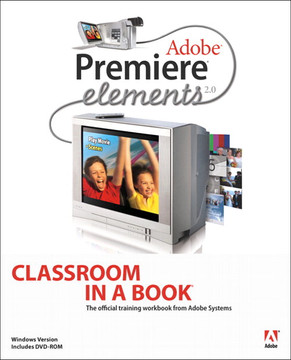 Adobe® Premiere® Elements 2.0: Classroom in a Book®