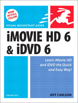 iMovie HD 6 & iDVD 6 for Mac OS X: Visual Quickstart Guide