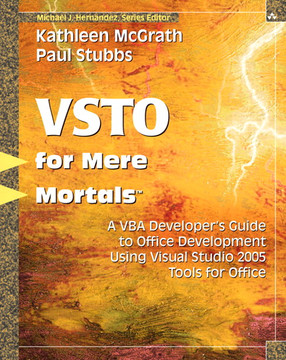 VSTO for Mere Mortals™: A VBA Developer's Guide to Microsoft Office Development Using Visual Studio 2005 Tools for Office