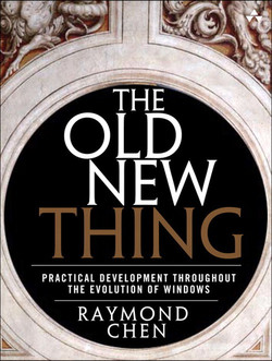 The Old New Thing: Practical Development Throughout the Evolution of Windows
