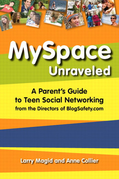 MySpace Unraveled: A Parent's Guide to Teen Social Networking from the Directors of BlogSafety.com