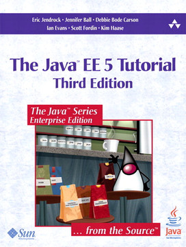 The Java™ EE 5 Tutorial, Third Edition: For Sun Java System