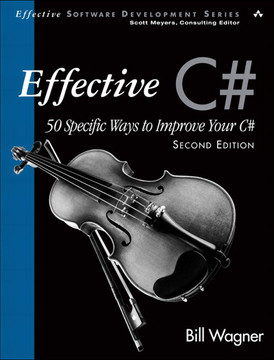 Effective C# (Covers C# 4.0): 50 Specific Ways to Improve Your C#, Second Edition
