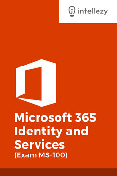 Microsoft 365 Identity And Services (Exam MS-100) [Video]