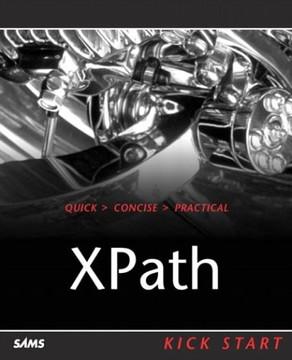 XPath: Navigating XML with XPath 1.0 and 2.0 Kick Start