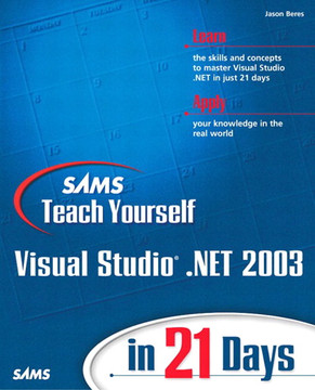 Sams Teach Yourself Visual Studio® .NET 2003 in 21 Days