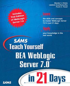 Sams Teach Yourself BEA WebLogic Server 7.0™ in 21 Days