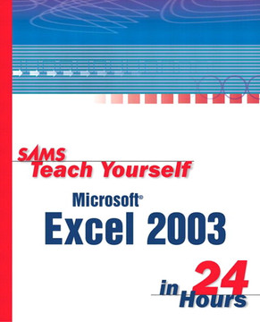 Sams Teach Yourself Microsoft® Office Excel 2003 in 24 Hours
