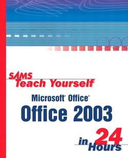Sams Teach Yourself Microsoft® Office 2003 in 24 Hours