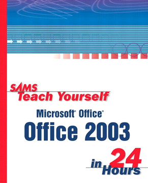 Sams Teach Yourself Microsoft® Office 2003 in 24 Hours
