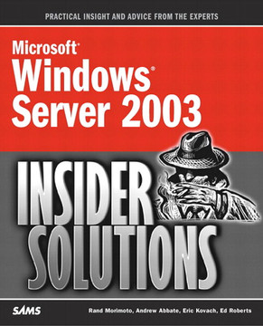Microsoft® Windows® Server 2003 Insider Solutions