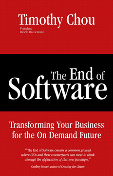 End of Software, The: Finding Security, Flexibility, and Profit in the On Demand Future