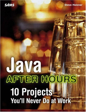 Java™ After Hours: 10 Projects You'll Never Do at Work