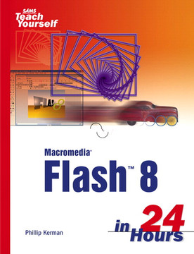 Sams Teach Yourself Macromedia® Flash™ 8 in 24 Hours