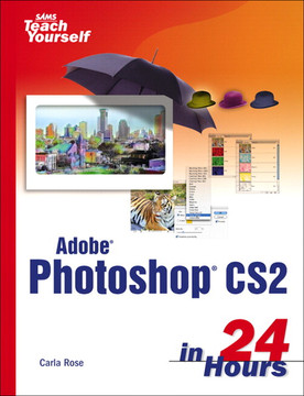 SAMS Teach Yourself Adobe® Photoshop® CS2 in 24 Hours