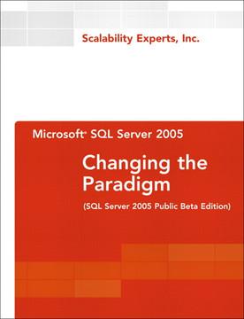 Microsoft® SQL Server 2005: Changing the Paradigm (SQL Server 2005 Public Beta Edition)