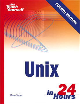 SAMS Teach Yourself Unix in 24 Hours FOURTH EDITION