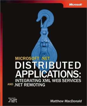 Microsoft® .NET Distributed Applications: Integrating XML Web Services and .NET Remoting