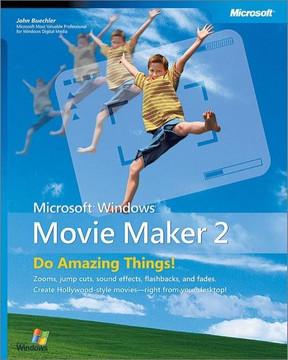 Microsoft® Windows® Movie Maker 2: Do Amazing Things