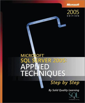 Microsoft® SQL Server™ 2005: Applied Techniques Step by Step