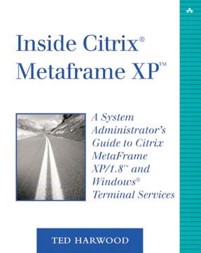 Inside Citrix® MetaFrame XP™: A System Administrator's Guide to Citrix MetaFrame XP/1.8™ and Windows® Terminal Services
