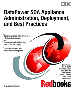 DataPower SOA Appliance Administration, Deployment, and Best Practices