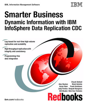 Smarter Business: Dynamic Information with IBM InfoSphere Data Replication CDC