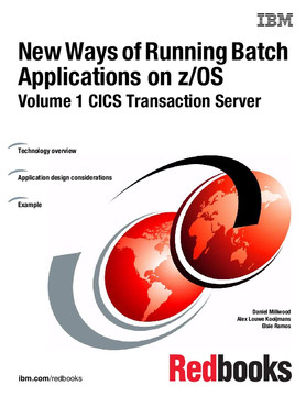 New Ways of Running Batch Applications on z/OS: Volume 1 CICS Transaction Server