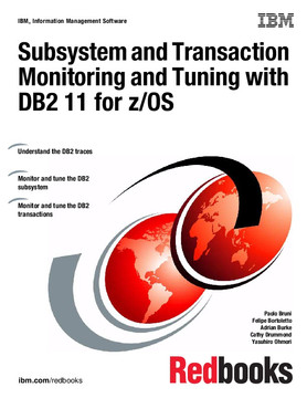 Subsystem and Transaction Monitoring and Tuning with DB2 11 for z/OS