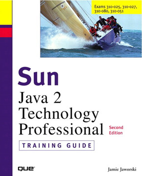 Sun Certification Training Guide (310-025, 310-027): Java™ 2 Programmer and Developer Exams