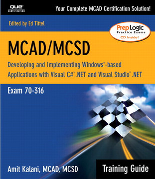 MCAD/MCSD.NET Training Guide (Exam 70-316): Developing and Implementing Windows®-Based Applications with Microsoft® Visual C#™ .NET and Microsoft® Visual Studio® .NET