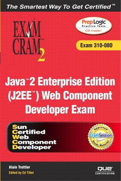 Java™ 2 Enterprise Edition (J2EE™) Web Component Developer Exam Cram™ 2 (Exam 310-080)