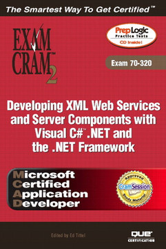 Developing XML Web Services and Server Components with Visual C# .NET and the .NET Framework, Exam Cram 2 (Exam 70-320)