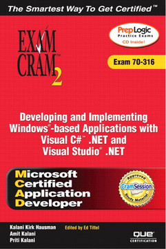 Developing and Implementing Windows®-Based Applications with Visual C#™ .NET and Visual Studio® .NET Exam Cram™ 2 (Exam 70-316)