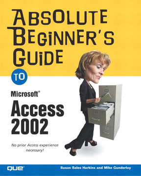 Absolute Beginner's Guide to Microsoft® Access 2002