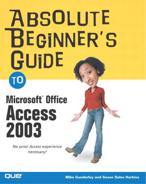 Absolute Beginner's Guide to Microsoft® Office Access 2003