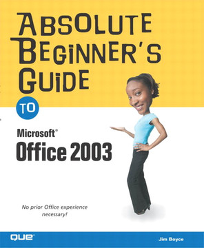 Absolute Beginner's Guide to Microsoft® Office 2003