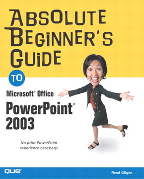 Absolute Beginner's Guide to Microsoft® Office PowerPoint® 2003