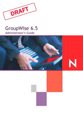 Novell® GroupWise® 6.5 Admininstrator's Guide