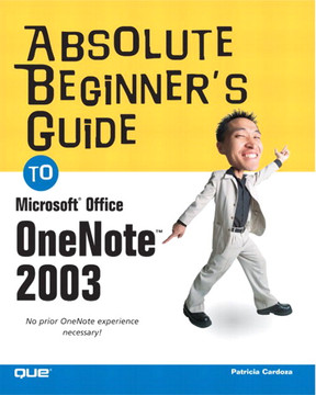 Absolute Beginner's Guide to Microsoft® Office OneNote™ 2003