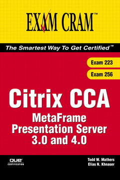 Citrix CCA MetaFrame Presentation Server 3.0 and 4.0 Exam Cram™ (Exams 223 and 256)