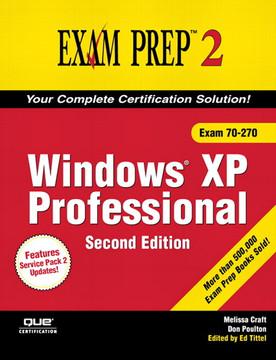 Windows® XP Professional, Second Edition Exam Prep™ 2 (Exam 70-270)