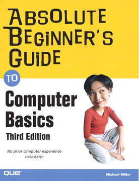 Absolute Beginner's Guide to Computer Basics, Third Edition